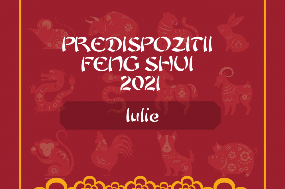 Predispozitii Feng Shui Iulie